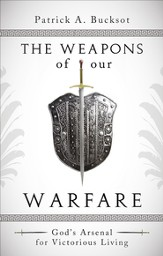 The Weapons of Our Warfare: God's Arsenal for Victorious Living - eBook