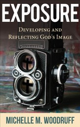 Exposure: Developing and Reflecting God's Image - eBook