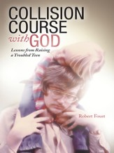 Collision Course with God: Lessons from Raising a Troubled Teen - eBook