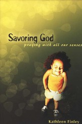 Savoring God; Praying with All Our Senses