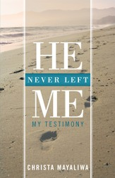 He Never Left Me: My Testimony - eBook