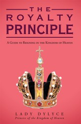 The Royalty Principle: A Guide to Reigning in the Kingdom of Heaven - eBook