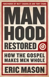 Manhood Restored: How the Gospel Makes Men Whol - eBook