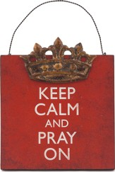 Keep Calm and Pray On, Mini Plaque