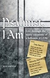 Psalmist, I Am: Live through the many emotions of a follower, it's OK! - eBook