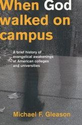 When God Walked On Campus: A Brief History of  Evangelical Awakenings at American Colleges