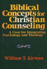 Biblical Concepts for Christian Counseling: A Case for Integrating Psychology and Theology - eBook