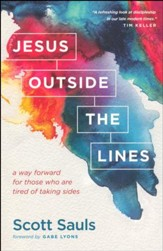 Jesus Outside the Lines: A Way Forward for Those Who Are Tired of Taking Sides