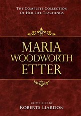 Maria Woodworth-Etter Collection: The Complete Collection Of Her Life Teachings - eBook