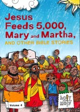 Jesus Feeds 5,000, Mary and Martha, and Other Bible Stories: Volume 4
