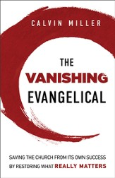 Vanishing Evangelical, The: Saving the Church from Its Own Success by Restoring What Really Matters - eBook