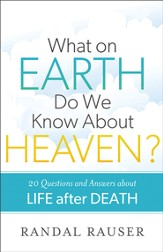 What on Earth Do We Know about Heaven?: 20 Questions and Answers about Life after Death - eBook