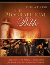 Biographical Bible, The: Exploring the Biblical Narrative from Adam and Eve to John of Patmos - eBook