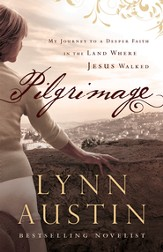 Pilgrimage: My Journey to a Deeper Faith in the Land Where Jesus Walked - eBook