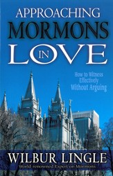 Approaching Mormons in Love: How to Witness Effectively Without Arguing - eBook