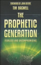 The Prophetic Generation: Fearless and Uncompromising