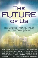 The Future of Us: Your Guide to Prophecy, Prayer, and the Coming Days