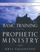 Basic Training for the Prophetic Ministry, Revised Edition