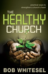 The Healthy Church: practical ways to strengthen a church's heart - eBook