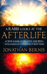 A Rabbi Looks at the Afterlife: A New Look at Heaven and Hell with Stories of People Who've Been There