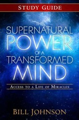 Supernatural Power of a Transformed Mind, Study Guide: Access to a Life of Miracles