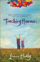 Touching Heaven: Real Stories of Children, Life, and Eternity - eBook