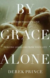 By Grace Alone: Finding Freedom and Purging Legalism from Your Life - eBook