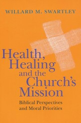 Health, Healing and the Church's Mission: Biblical Perspectives and Moral Priorities - eBook