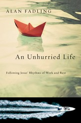 An Unhurried Life: Following Jesus' Rhythms of Work and Rest - eBook