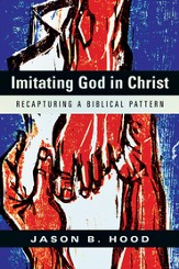 Imitating God in Christ: Recapturing a Biblical Pattern - eBook