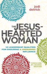 The Jesus-Hearted Woman in a Broken-Hearted World: 10 Leadership Qualities for Enduring and Endearing Influence - eBook