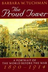The Proud Tower: A Protrait of the World Before the War, 1890-1914