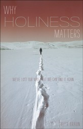 Why Holiness Matters: We've Lost Our Way But We Can Find It Again