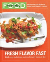 Everyday Food: Fresh Flavor Fast-250 Easy, Delicious Recipes