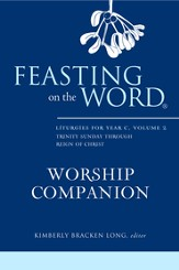 Feasting on the Word Worship Companion: Liturgies for Year C, Volume 2, Trinity Sunday through Reign of Christ - eBook