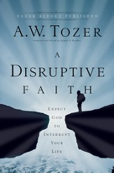 A Disruptive Faith: Expect God to Interrupt Your Life - eBook
