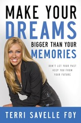 Make Your Dreams Bigger Than Your Memories: Don't Let Your Past Keep You From Your Future - eBook