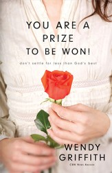 You Are a Prize to be Won: Don't Settle for Less Than God's Best - eBook