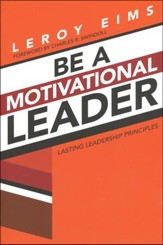Be a Motivational Leader: Lasting Leadership Prinnciples, repackaged