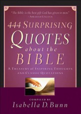 444 Surprising Quotes About the Bible: A Treasury of Inspiring Thoughts and Classic Quotations - eBook