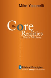 The Core Realities of Youth Ministry: Nine Biblical Principles That Mark Healthy Youth Ministries - eBook