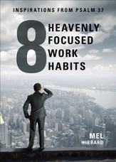 Eight Heavenly Focused Work Habits: Inspirations from Psalm 37 - eBook