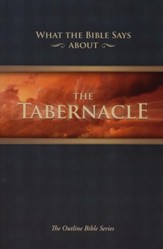 What the Bible Says...about the Tabernacle: (Its Message for Today)