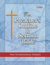 The Preacher's Outline & Sermon Bible: NIV Luke