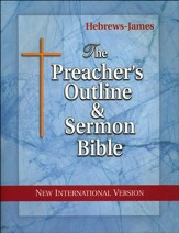 The Preacher's Outline & Sermon Bible: NIV Hebrews-James
