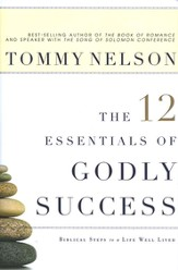 The 12 Essentials of Godly Success: Biblical Steps to a Life Well Lived