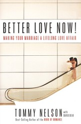 Better Love Now! Escalating the Romance and Respect in Your Marriage