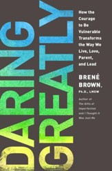 Daring Greatly: How the Courage to be Vulnerable   Tranforms the Way We Live, Love, Parent and Lead