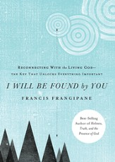 I Will Be Found By You: Reconnecting with the living God-the key that unlocks everything important - eBook