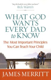 What God Wants Every Dad to Know: The Most Important Principles You Can Teach Your Child - eBook